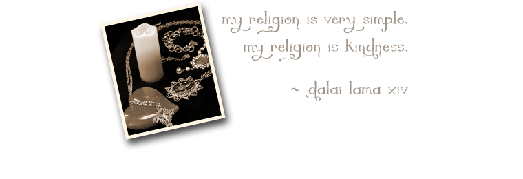 """My religion is very simple. My religion is kindness."" --Dalai Lama XIV"